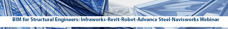 BIM for Structural Engineers Infraworks Revit Robot Advance Steel Navisworks