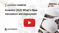 Inventor 2022 Whats New Installation and Deployment